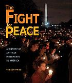 The fight for peace : a history of antiwar movements in America