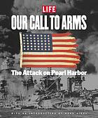 Our call to arms : the attack on Pearl Harbor