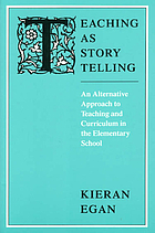 Teaching as story telling : an alternative approach to teaching and curriculum in the elementary school