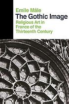 The Gothic image; religious art in France of the thirteenth century
