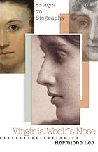 Virginia Woolf's nose : essays on biography