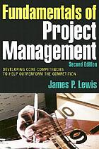 Fundamentals of project management : developing core competencies to help outperform the competitionFundamentals of project management developing core competencies to help outperform the competition