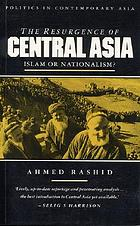 The resurgence of Central Asia : Islam or nationalism