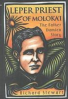 Leper Priest of Moloka'i : the Father Damien story