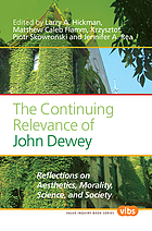 The continuing relevance of John Dewey : reflections on aesthetics, morality, science, and society
