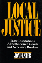 Local justice : how institutions allocate scarce goods and necessary burdens