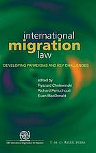 International migration law : developing paradigms and key challenges