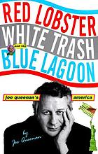 Red lobster, white trash, and the blue lagoon : Joe Queenan's America