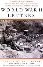 World War II letters : a glimpse into the heart of the Second World War through the words of those who were fighting it