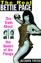 The real Bettie Page : the truth about the queen of the pinups
