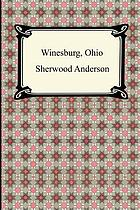 Winesburg, Ohio : a group of tales of Ohio small town life