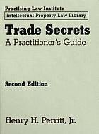 Trade secrets : a practitioner's guide