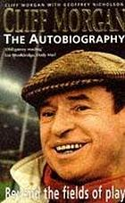 Cliff Morgan : the autobiography : beyond the fields of play