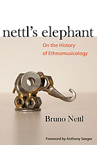 Nettl's elephant : on the history of ethnomusicology