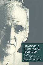Philosophy in an age of pluralism : the philosophy of Charles Taylor in question