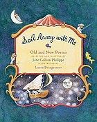 Sail away with me : old and new poems