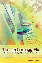 The technology fix : the promise and reality of computers in our schools
