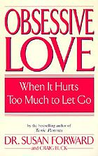 Obsessive love : when it hurts too much to let go
