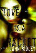 Love is a racket : a novel
