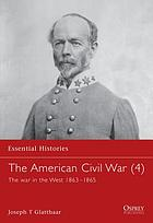 The American Civil War : the war in the West, 1863-1865