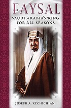 Faysal : Saudi Arabia's King for all seasons