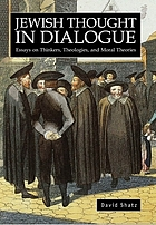Jewish thought in dialogue : essays on thinkers, theologies, and moral theories