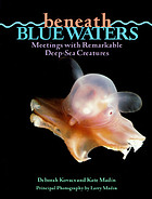 Beneath blue waters : meetings with remarkable deep-sea creatures