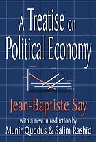 A treatise on political economy; or, The production, distribution & consumption of wealth