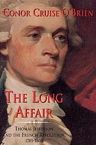 The long affair : Thomas Jefferson and the French Revolution, 1785-1800