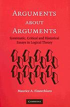 Arguments about arguments : systematic, critical, and historical essays in logical theory