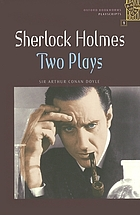 Sherlock Holmes : two plays