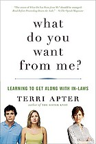 What do you want from me? : learning to get along with in-laws