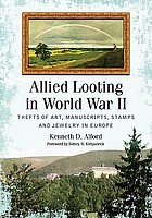 Allied looting in World War II : thefts of art, manuscripts, stamps and jewelry in Europe