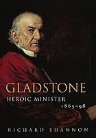 Gladstone : heroic minister, 1865-1898