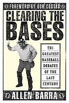 Clearing the bases : the greatest baseball debates of the last century