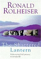 The shattered lantern : rediscovering the felt presence of God