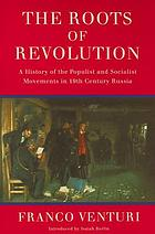 Roots of revolution; a history of the populist and socialist movements in nineteenth century Russia