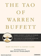 The Tao of Warren Buffett [Warren Buffett's words of wisdom : quotations and interpretations to help guide you to billionaire wealth and enlightened business management]