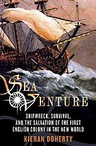 Sea venture : shipwreck, survival, and the salvation of the first English colony in the New World