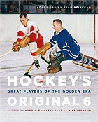 Hockey's original 6 : great players of the Golden Era