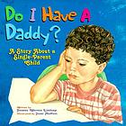 Do I have a daddy? : a story about a single-parent child with a special section for single mothers and fathers