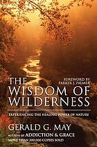 The wisdom of wilderness : experiencing the healing power of nature