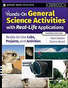 Hands-on general science activities with real-life applications : ready-to-use labs, projects, & activities for grades 5-12