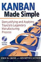 Kanban made simple : demystifying and applying Toyota's legendary manufacturing process