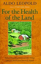 For the health of the land : previously unpublished essays and other writings