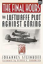 The final hours the Luftwaffe plot against Göring