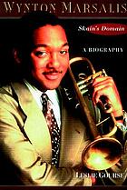 Wynton Marsalis : Skain's domain : a biography