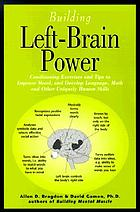 Building left-brain power : left-brain conditioning exercises and tips to strengthen language, math, and uniquely human skills