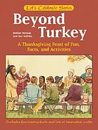 Beyond turkey : a Thanksgiving feast of fun, facts, and activities
