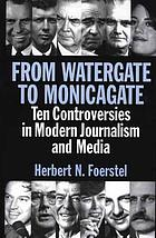 From Watergate to Monicagate : ten controversies in modern journalism and media